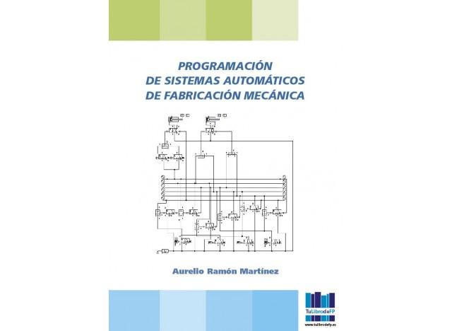 PROGRAMACIÓN DE SISTEMAS AUTOMÁTICOS DE FABRICACIÓN MECÁNICA